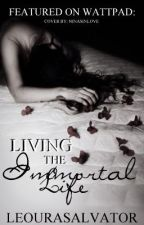 Living the Immortal Life (Sequel to LIF) - ON HOLD! by leourasalvatore