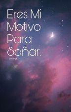 Eres Mi Motivo Para Soñar. (Exorinha) by wukg41