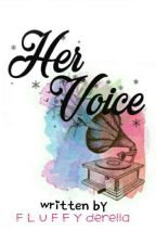Her Voice ( Short Story ) by Fluffyderella