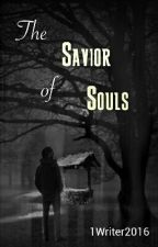 The Savior of Souls ✔ by 1Writer2016