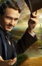The Protector and The Wizard (Oz The Great And Powerful fanfiction) by StrongerThanIWas