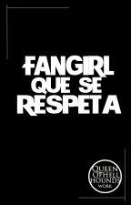 Fangirl que se respeta by QueenOfHellhounds