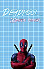 Deadpool || Camren {Humor} by -FeelingsForCamila-