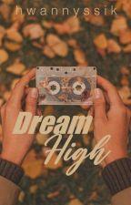 Dream High by hwannyssik