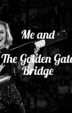 Me and the Golden Gate Bridge {Adele fanfic} by JasmineWard0