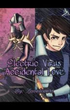 Electric Virus Accidental Love  by Zanelover1