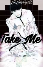 Take Me {KookMin} by JkJmVyM