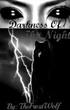 Darkness of The Night by TheFrostWolf