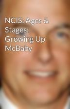 NCIS: Ages & Stages: Growing Up McBaby by HarmonFreak