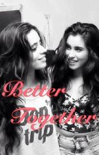 Better Together (Camren) by TheWordsInTheStory