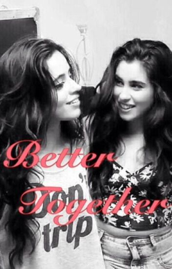 Better Together (Camren)
