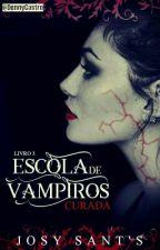 Escola de Vampiros - Curada by Josy_Clarcke
