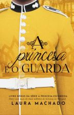 A Princesa e o Guarda by LauraaMachado