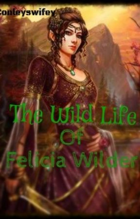 The Wild Life of Felicia Wilder by conleyswifey