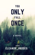 You Only Fall Once by eleanor_rhodes