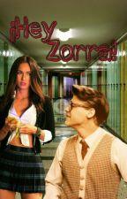 ¡Hey Zorra! (M.S/H.S) by Harrylove22