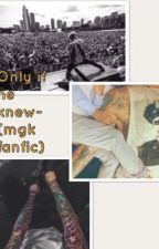 only if he knew- (mgk fanfic) by Jazlyn_stylinson
