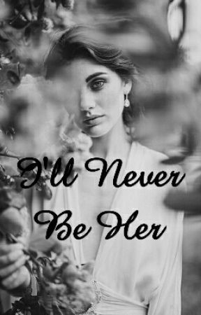 I'll Never Be Her by _veerose_