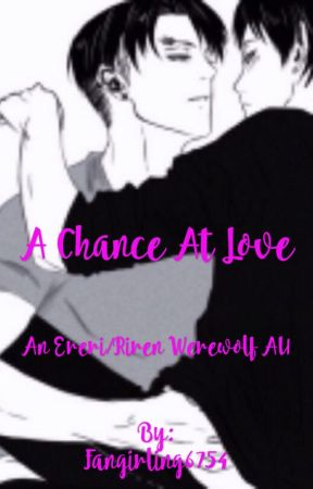 A Chance At Love (An Ereri/Riren werewolf AU) by Fangirling6754