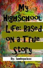 My Highschool Life: Based on a True Story by Iamhopeless
