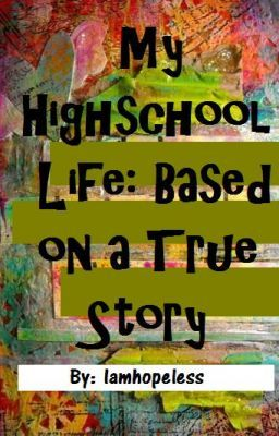 My Highschool Life: Based on a True Story
