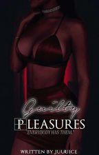 Guilty Pleasures by Juuuice