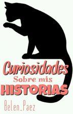 Curiosidades Sobre Mis Historias by Belen_Paez