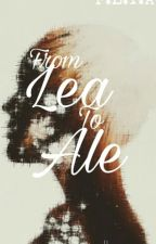 From Lea To Ale (Complete) by cya_florenn