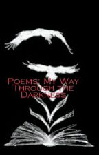 Poems: My Way through the darkness by FutureFamousWriter93