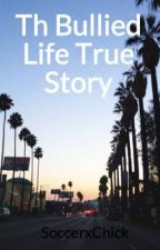 Th Bullied Life True Story by Dreamers_Will_Dream