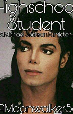 Highschool Student (A Michael Jackson Fanfiction) by 19Moonwalker58