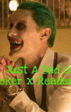 I'm Just A Bad Guy (Joker x Reader) by Sierra_is_Brooke5