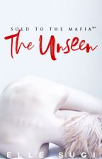 Sold to the Mafia: The Unseen [COMING SOON 2018] by ellesugi