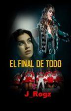 EL FINAL DE TODO (Camren Fanfic) by J_Rogz