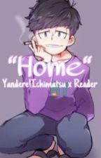 """Home"" (Yandere!Ichimatsu x Reader) by itchymatsuu"