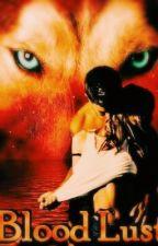 Blood lust (book 1) by calmspirit1221