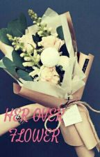 HER OVER FLOWER by diela90_