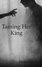 Taming Her King by justamortal_