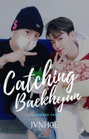 [Conpleted] Catching Baekhyun I ChanBaek by JVNH0E
