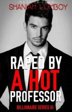 Raped By A Hot Professor by Shaniah_22