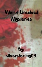 Weird Unsolved Mysteries by silversterling09