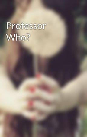 Professor Who? by JulietNotRomeo