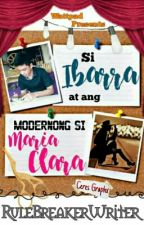 Si Ibarra at ang Modernong Si Maria Clara by RuleBreakerWriter