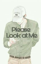 Please Look At Me ✔  by yayvkim