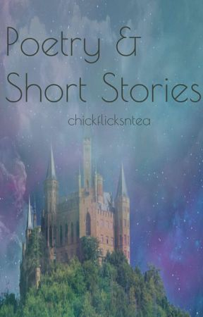 Poetry and Short Stories by chickflicksntea