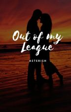 Out Of My League (Ongoing) by Asterish