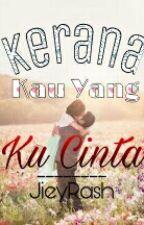 Kerana Kau Yang Ku Cinta[STOP FROM UPDATING] by _Jieyhah