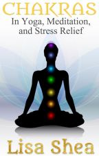 Chakras In Yoga, Meditation, and Stress Relief by lisasheaauthor