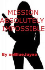 Mission Absolutely Impossible by xoBlueJayxo