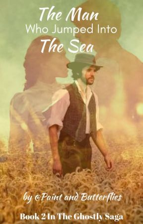 The Man Who Jumped into the Sea ( Book 2 in The Ghostly Saga) by PaintandButterflies